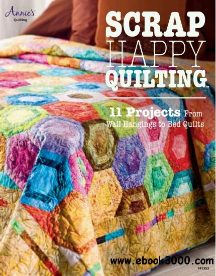 Scrap Happy Quilting: 11 Projects From Wall Hangings to Bed Quilts free download