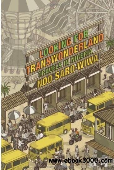 Looking for Transwonderland: Travels in Nigeria free download