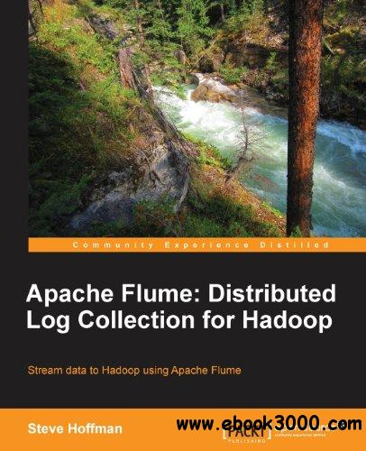 Apache Flume: Distributed Log Collection for Hadoop free download