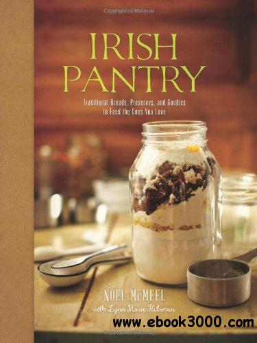 Irish Pantry: Traditional Breads, Preserves, and Goodies to Feed the Ones You Love free download