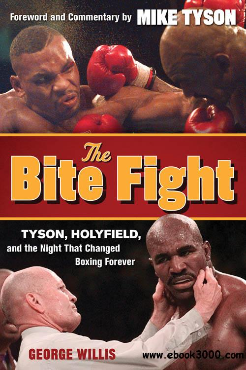 The Bite Fight: Tyson, Holyfield and the Night That Changed Boxing Forever free download