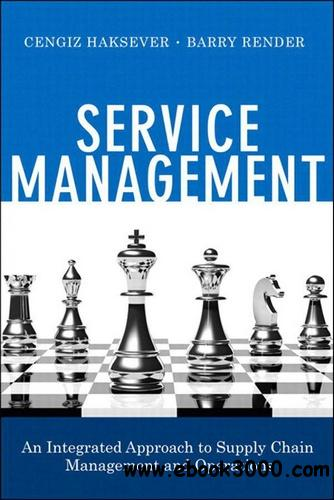 Service Management: An Integrated Approach to Supply Chain Management and Operations free download