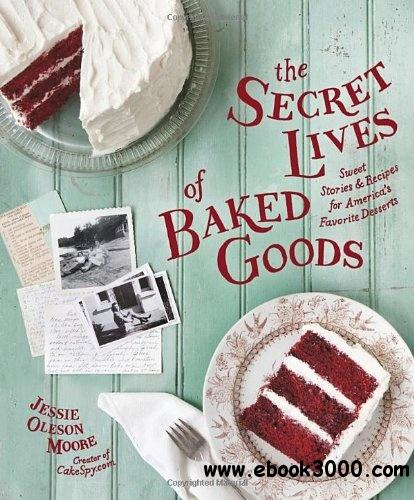 The Secret Lives of Baked Goods: Sweet Stories & Recipes for America's Favorite Desserts free download