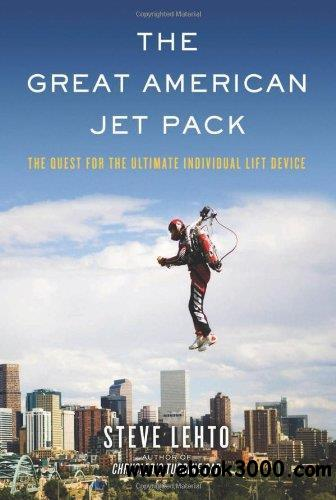 The Great American Jet Pack: The Quest for the Ultimate Individual Lift Device free download