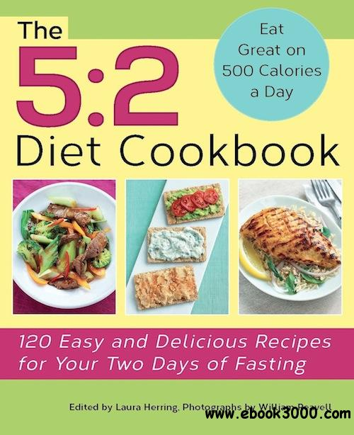 The 5:2 Diet Cookbook: 120 Easy and Delicious Recipes for Your Two Days of Fasting free download