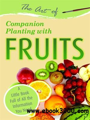 The Art of Companion Planting with Fruits: A Little Book Full of All the Information You Need free download