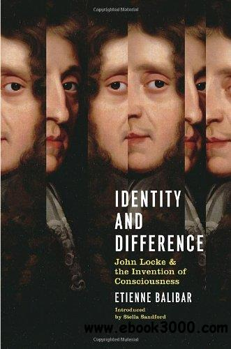 Identity and Difference: John Locke and the Invention of Consciousness free download