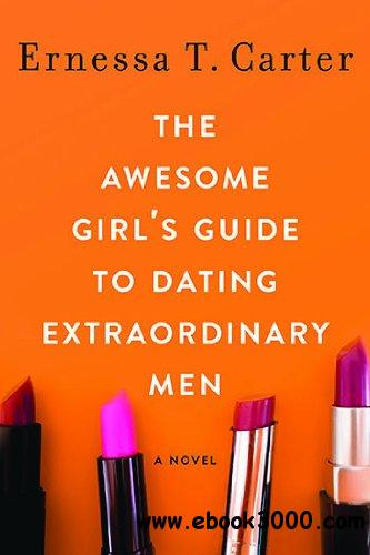 The Awesome Girl's Guide to Dating Extraordinary Men free download