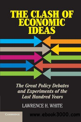 The Clash of Economic Ideas: The Great Policy Debates and Experiments of the Last Hundred Years free download
