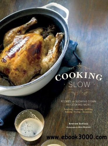 Cooking Slow: Recipes for Slowing Down and Cooking More free download