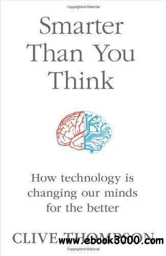 Smarter Than You Think: How Technology is Changing Our Minds for the Better free download