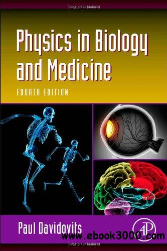 Physics in Biology and Medicine, Fourth Edition free download
