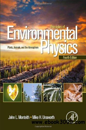 Principles of Environmental Physics: Plants, Animals, and the Atmosphere, 4 edition free download
