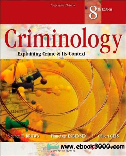 Criminology: Explaining Crime and Its Context, 8 edition free download