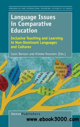 Language Issues in Comparative Education: Inclusive Teaching and Learning in Non-Dominant Languages and Cultures free download