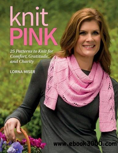 Knit Pink: 25 Patterns to Knit for Comfort, Gratitude, and Charity free download