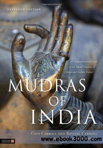 Mudras of India: A Comprehensive Guide to the Hand Gestures of Yoga and Indian Dance free download