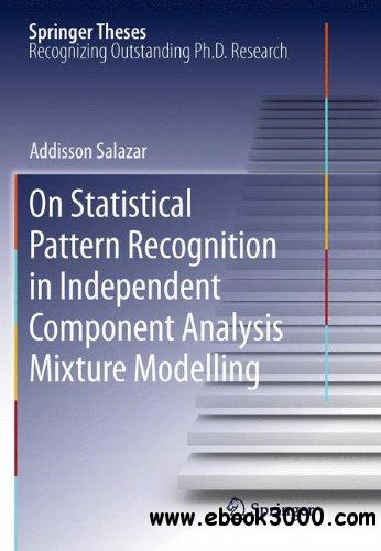 On Statistical Pattern Recognition in Independent Component Analysis Mixture Modelling free download