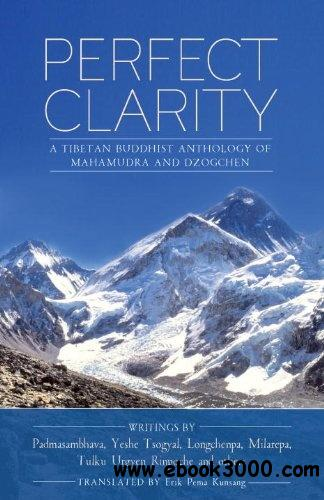 Perfect Clarity: A Tibetan Buddhist Anthology of Mahamudra and Dzogchen download dree