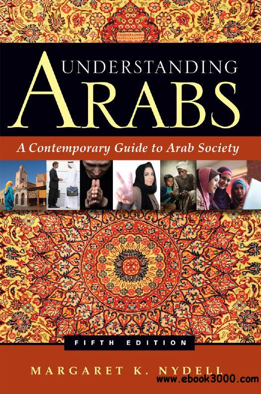 Understanding Arabs: A Contemporary Guide to Arab Society free download