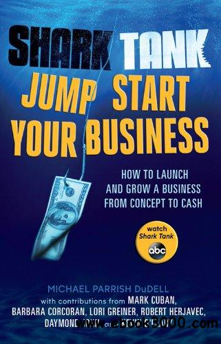 Shark Tank: Jump Start Your Business: How to Grow a Business from Concept to Cash free download