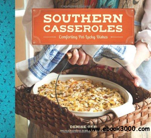 Southern Casseroles: Comforting Pot-Lucky Dishes free download