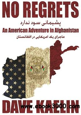 No Regrets: An American Adventure in Afghanistan free download