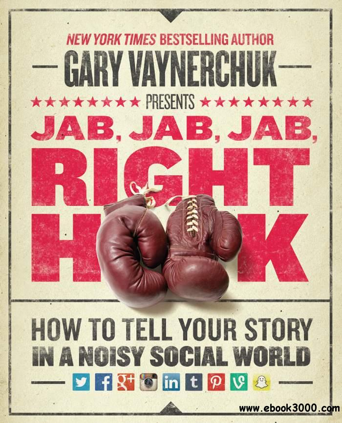 Jab, Jab, Jab, Right Hook: How to Tell Your Story in a Noisy Social World free download