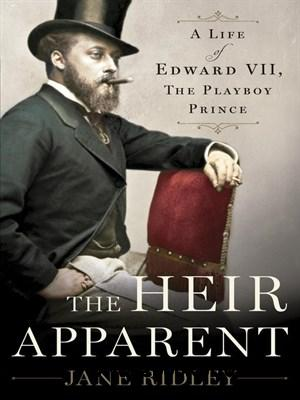 The Heir Apparent: A Life of Edward VII, the Playboy Prince free download
