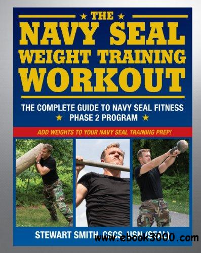 The Navy SEAL Weight Training Workout: The Complete Guide to Navy SEAL Fitness - Phase 2 Program free download