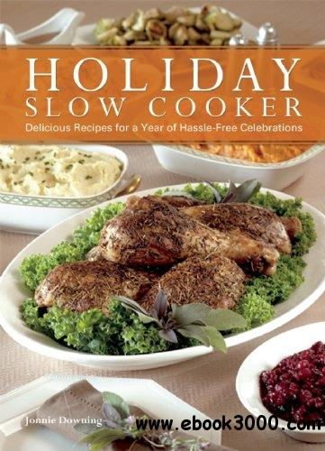 Holiday Slow Cooker: A Year of Hassle-Free Celebrations free download