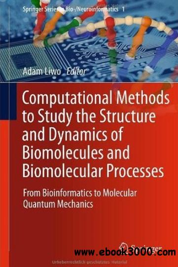 Computational Methods to Study the Structure and Dynamics of Biomolecules and Biomolecular Processes free download
