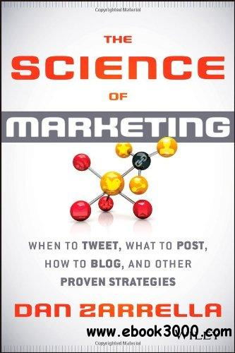 The Science of Marketing: When to Tweet, What to Post, How to Blog, and Other Proven Strategies free download