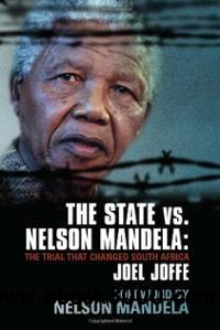 The State vs. Nelson Mandela: The Trial that Changed South Africa by Joel Joffe free download