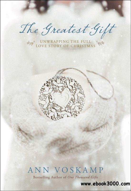 The Greatest Gift: Unwrapping the Full Love Story of Christmas free download
