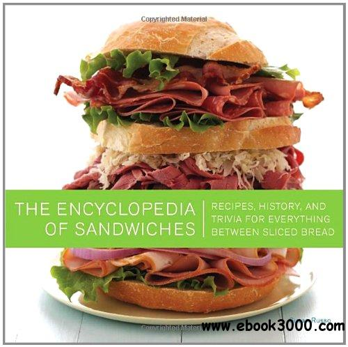 The Encyclopedia of Sandwiches: Recipes, History, and Trivia for Everything Between Sliced Bread free download