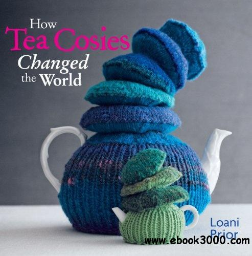 How Tea Cosies Changed the World free download