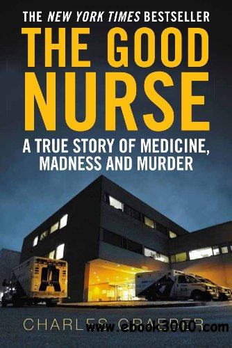 The Good Nurse: A True Story of Medicine, Madness and Murder free download