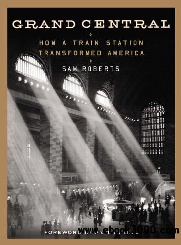 Grand Central: How a Train Station Transformed America free download