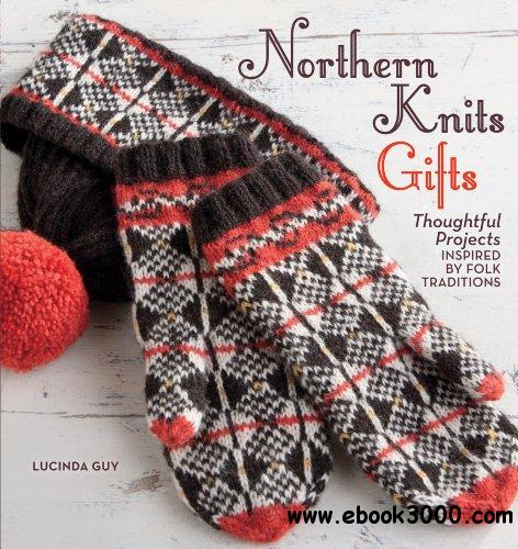 Northern Knits Gifts: Thoughtful Projects Inspired by Folk Traditions free download