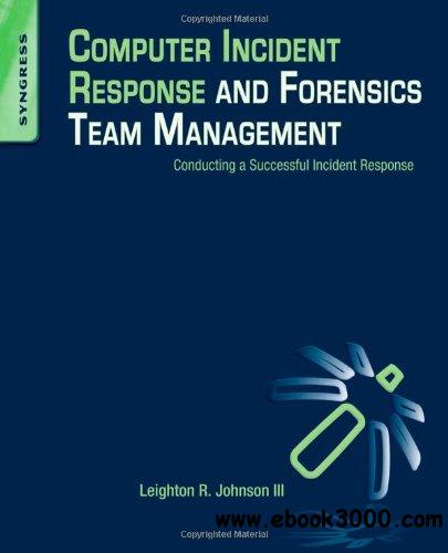 Computer Incident Response and Forensics Team Management: Conducting a Successful Incident Response free download