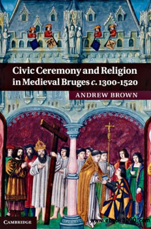 Civic Ceremony and Religion in Medieval Bruges c.1300-1520 download dree