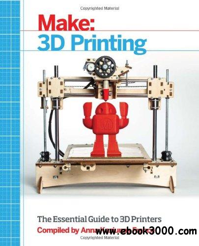 Make: 3D Printing: The Essential Guide to 3D Printers free download