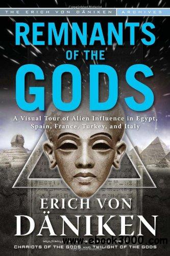 Remnants of the Gods: A Virtual Tour of Alien Influence in Egypt, Spain, France, Turkey, and Italy free download