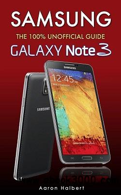 Samsung Galaxy Note 3: The 100% Unofficial User Guide free download