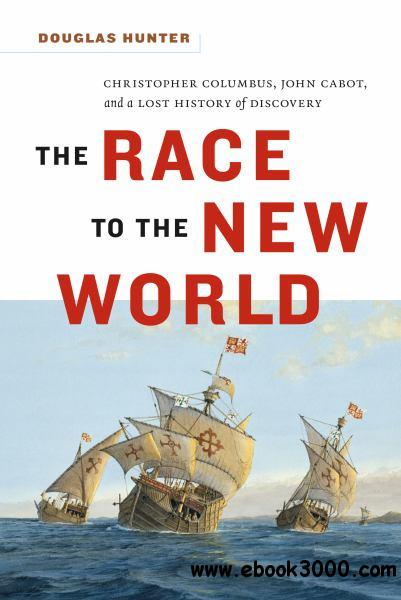The Race to the New World, Christopher Colubus, John Cabot, and a Lost History of Discovery free download