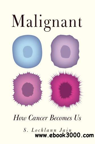 Malignant: How Cancer Becomes Us free download