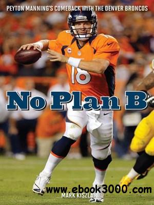 No Plan B: Peyton Manning's Comeback with the Denver Broncos free download