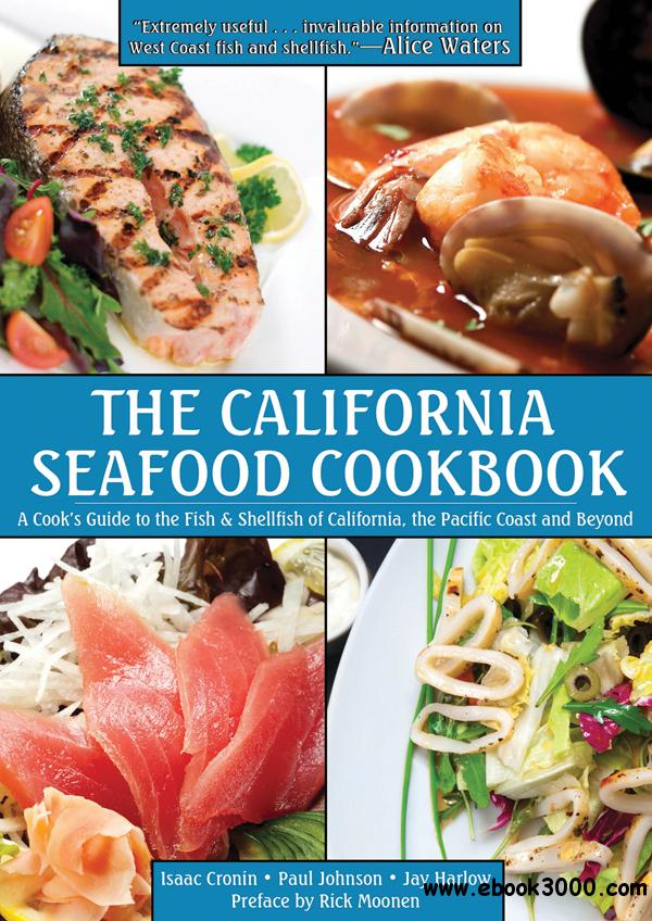 The California Seafood Cookbook: A Cook's Guide to the Fish and Shellfish of California, the Pacific Coast, and Beyond free download