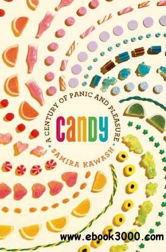 Candy: A Century of Panic and Pleasure free download
